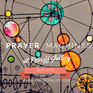 Prayer Machines at Petroff Gallery July 14-31